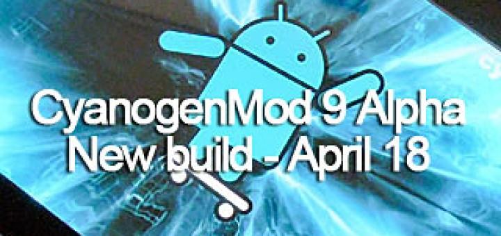 CyanogenMod9 newbuild April 18
